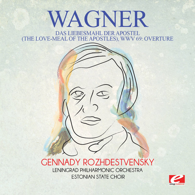 Wagner: Das Liebesmahl Der Apostel (The Love-Meal of the Apostles), WWV 69: Overture [Digitally Remastered]