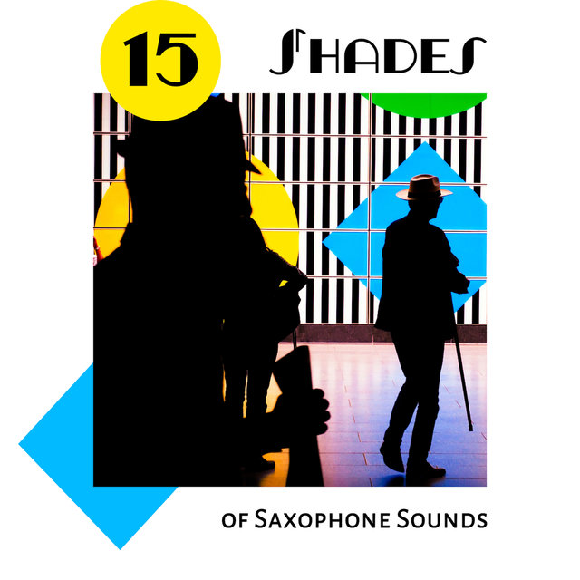 15 Shades of Saxophone Sounds: 2019 Instrumental Smooth Jazz Romantic Saxophone Music, Lovely Jazz Ballads, Bossa Lounge Songs for Cafe, Restaurant or Home Relaxation