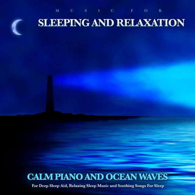 Music For Sleeping and Relaxation: Calm Piano And Ocean Waves For Deep Sleep Aid, Relaxing Sleep Music and Soothing Songs For Sleep