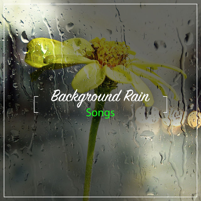 #16 Background Rain Songs for Ultimate Relaxation