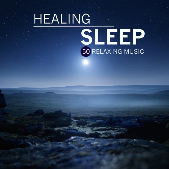 Healing Sleep - 50 Relaxing Music for Sleeping and Soothing Sleep Sounds of Nature for Deep Sleep and Stress Relief