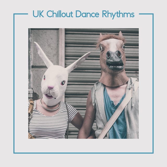 UK Chillout Dance Rhythms - Great Dance Music Straight from London Clubs, Drink Bar, Back in Town, Deep Lounge, Memories, Sexy Beat