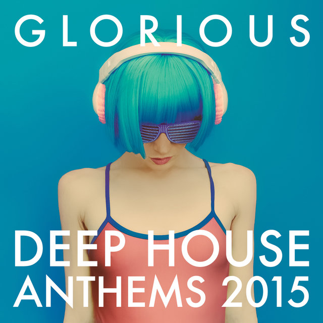 Glorious Deep House Anthems 2015