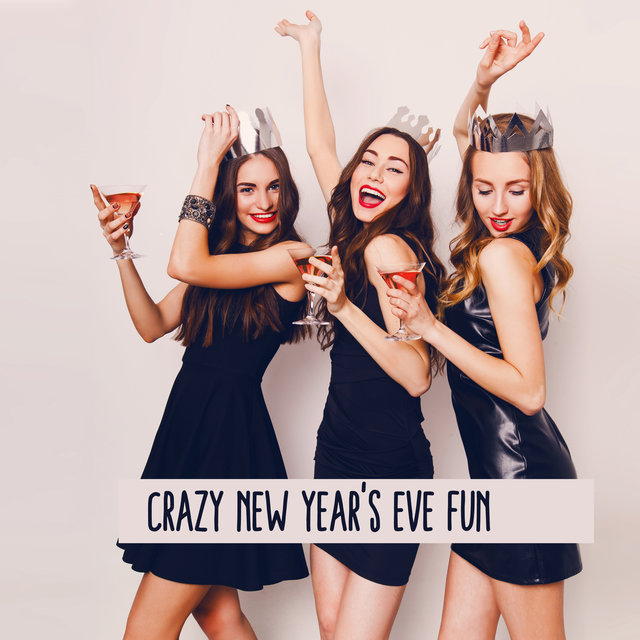 Crazy New Year's Eve Fun - Drink, Have Fun and Dance All Night Long to the Beat of Chillout Hits
