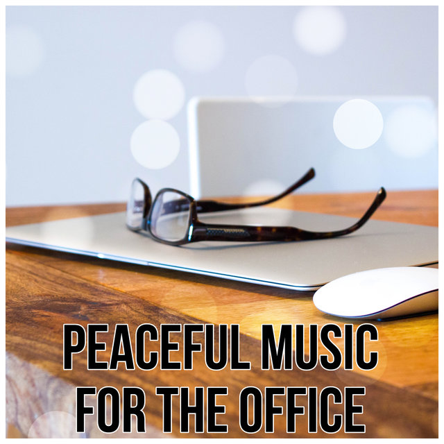 Peaceful Music for the Office - Relaxing Music for the Office, Anteroom, Lobby & Waiting Room, Soothing Sounds for Work to Relief Stress, Have a Deep Breath, Pure Mind and Go Back to  Workplace