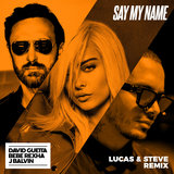 Say My Name (feat. Bebe Rexha & J Balvin) [Lucas & Steve Remix]