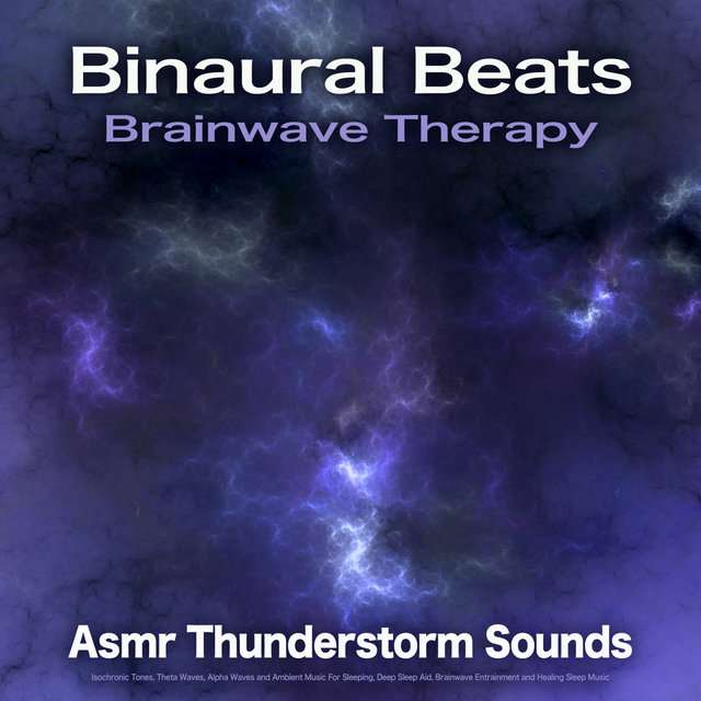Binaural Beats Brainwave Therapy: Asmr Thunderstorm Sounds, Isochronic Tones, Theta Waves, Alpha Waves and Ambient Music For Sleeping, Deep Sleep Aid, Brainwave Entrainment and Healing Sleep Music