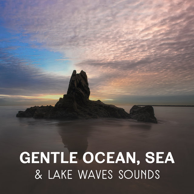 Gentle Ocean, Sea & Lake Waves Sounds – Relaxing Music for Deep Sleep, Healing Nature Sounds, Calming Waves, Blissful Music Therapy