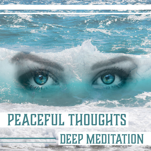 Peaceful Thoughts: Deep Meditation – Sounds of Nature for Calm Mind, Yoga, Better Mental Health, Light Dream, Massage