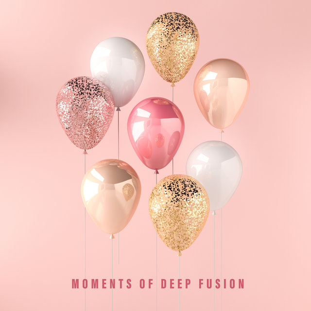 Moments of Deep Fusion - Zone of Amazing Chill Out Party Music