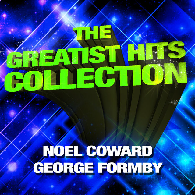 The Greatest Hits Collection - Noel Coward & George Formby