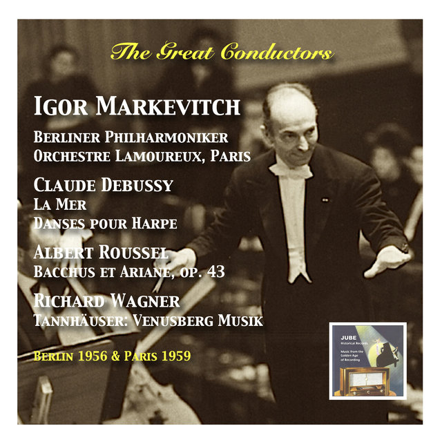 The Great Conductors: Igor Markevitch, Vol. 2 (Claude Debussy, Albert Roussel & Richard Wagner) [Recordings 1956-1959]