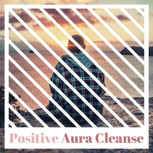 Positive Aura Cleanse: Relaxing Music to Awaken your Intuition and Inner Strength, Chakra Balancing Tunes