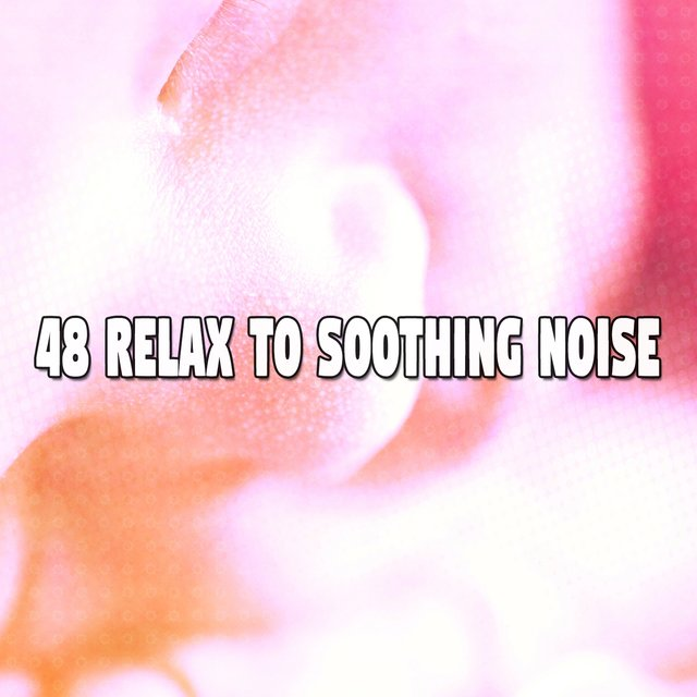 48 Relax to Soothing Noise