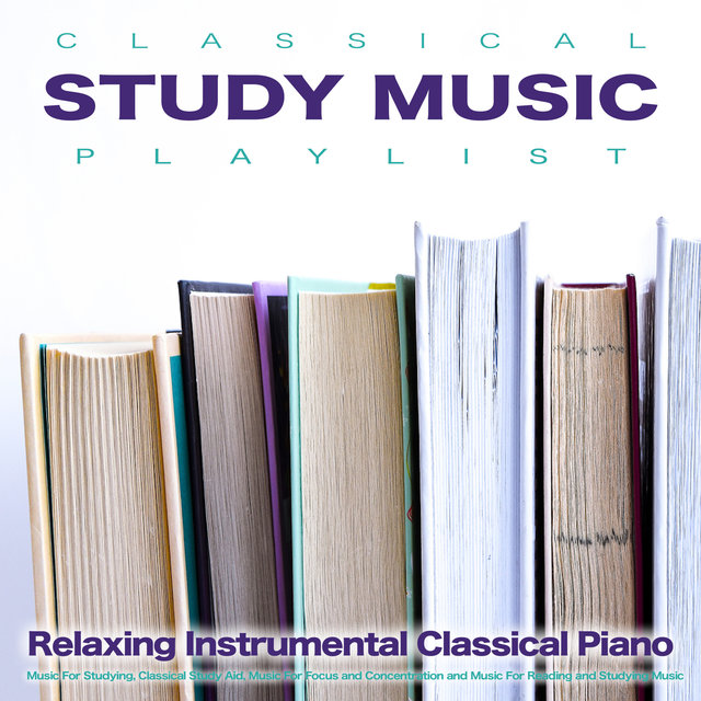 Classical Study Music Playlist: Relaxing Instrumental Classical Piano Music For Studying, Classical Study Aid, Music For Focus and Concentration and Music For Reading and Studying Music