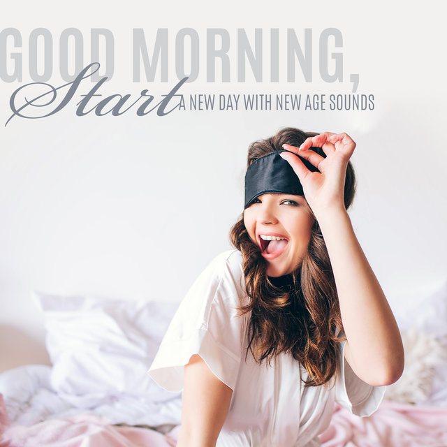 Good Morning, Start a New Day with New Age Sounds (New Energy, Relaxation, Contemplation, Positive and Happy)