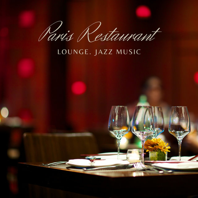 Paris Restaurant Lounge – Jazz Music for Elegant Restaurants, Fine Dining Background Collection (French Atmosphere)
