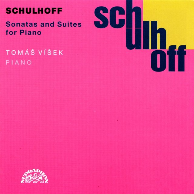 Schulhoff: Sonatas and Suites for Piano
