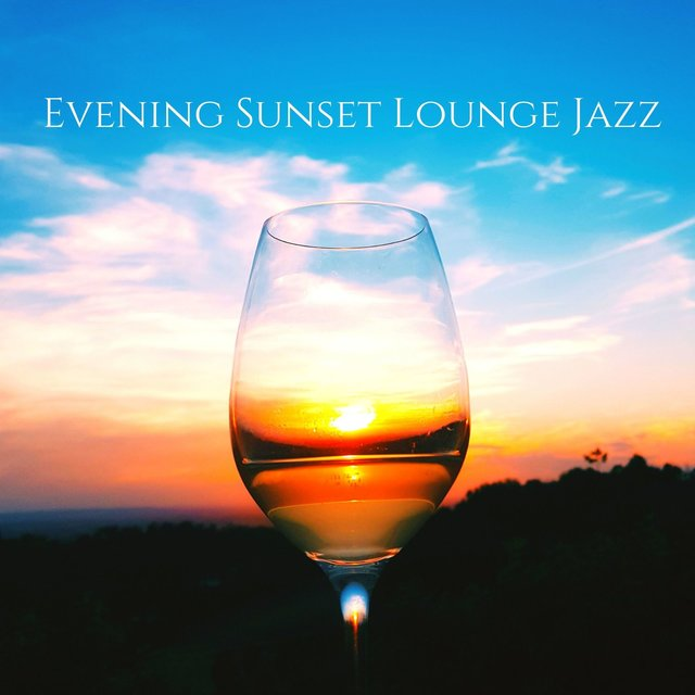 Evening Sunset Lounge Jazz: Romantic Time with Wine, Coffee, Relax and Study