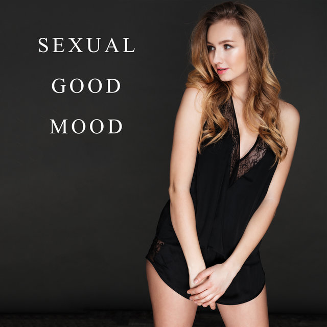 Sexual Good Mood - Chillout Mix Sensual Collection, Pure Pleasure, Erotic Chill Out Vibes