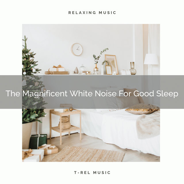 The Magnificent White Noise For Good Sleep