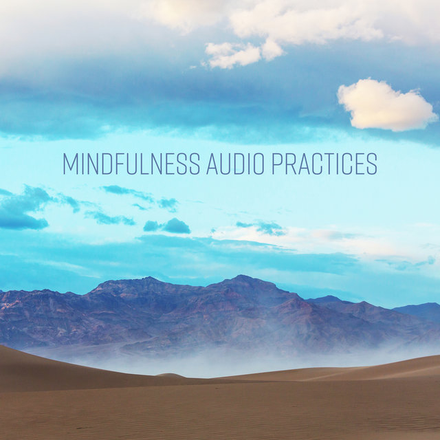 Mindfulness Audio Practices - Soothing Sounds for Yoga, Meditation & Stress and Anxiety Relief