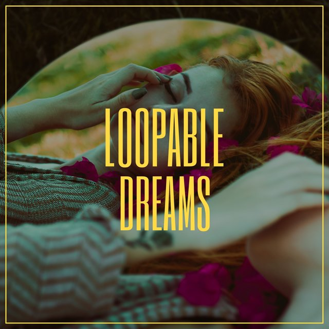 # Loopable Dreams