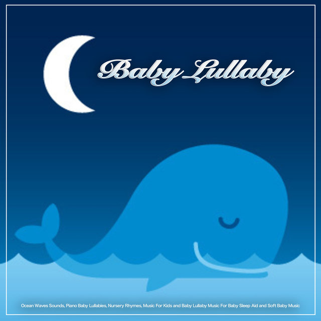 Baby Lullaby: Ocean Waves Sounds, Piano Baby Lullabies, Nursery Rhymes, Music For Kids and Baby Lullaby Music For Baby Sleep Aid and Soft Baby Music