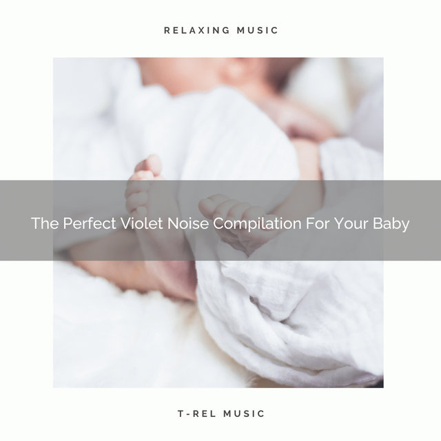 The Perfect Violet Noise Compilation For Your Baby