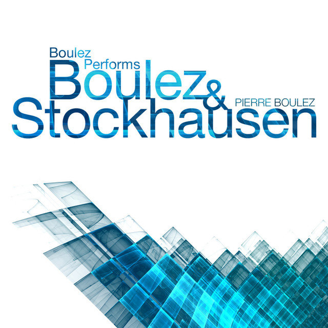 Boulez Performs Boulez & Stockhausen