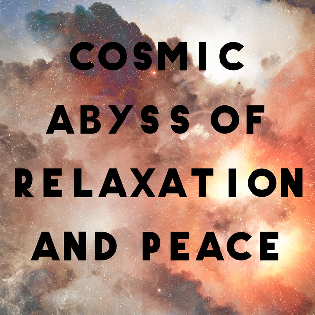Cosmic Abyss of Relaxation and Peace