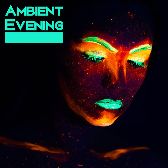 Ambient Evening – Chillout Nightly Music, Lounge Chill, Electro Vibes